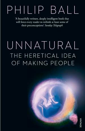 Papaerback version of Unnatural: The Heretical Idea of Making People