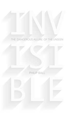 Book cover: INVISIBLE: The Dangerous Allure of the Unseen