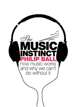 The Music Instinct: How music works, and why we can't do without it. A book by Philip Ball.
