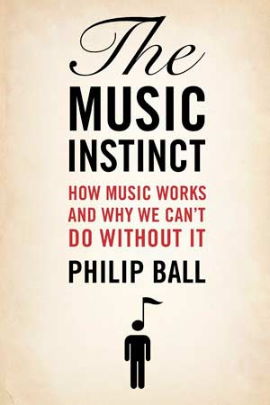The Music Instinct: How music works, and why we can't do without it, A book by Philip Ball - UK cover